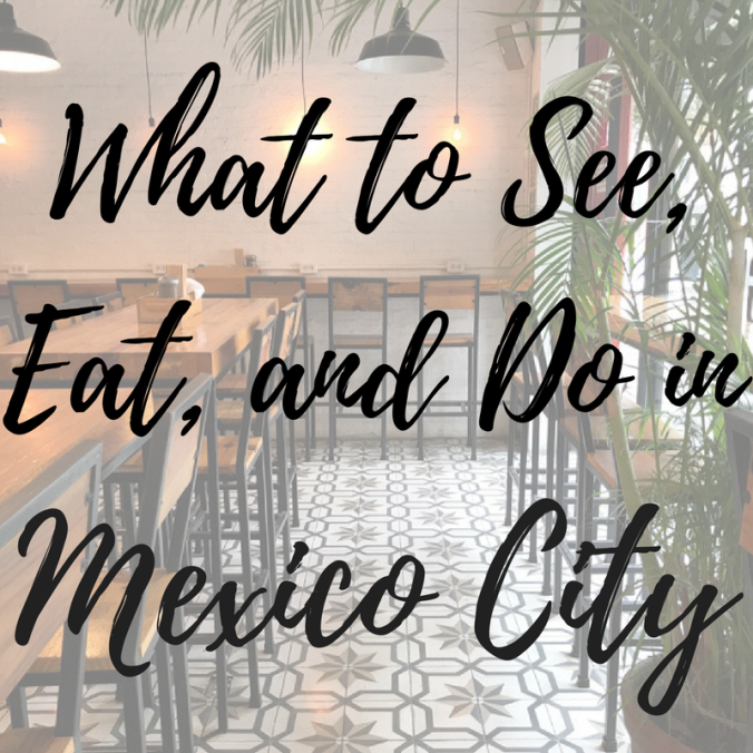 mexico city what to do where to eat travel